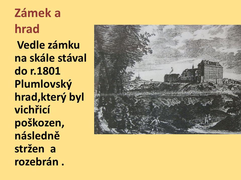 Zámek a hrad Vedle zámku na skále stával do r.1801 Plumlovský hrad,který byl vichřicí poškozen, následně stržen a rozebrán.