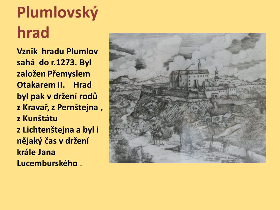 Plumlovský hrad Vznik hradu Plumlov sahá do r.1273.