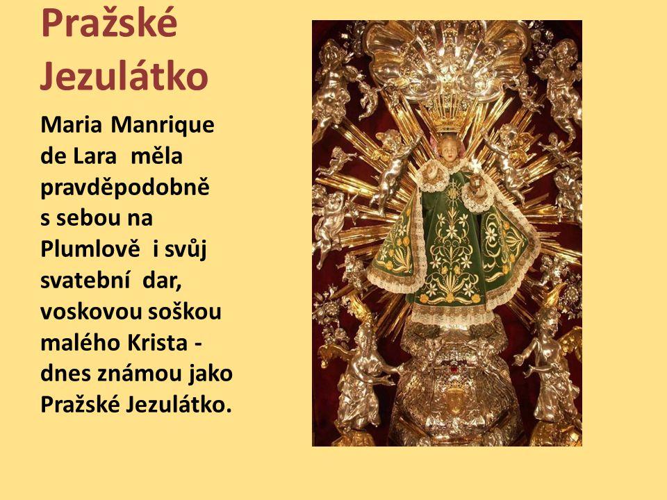 Pražské Jezulátko Maria Manrique de Lara měla pravděpodobně s sebou na Plumlově i svůj svatební dar, voskovou soškou malého Krista - dnes známou jako Pražské Jezulátko.