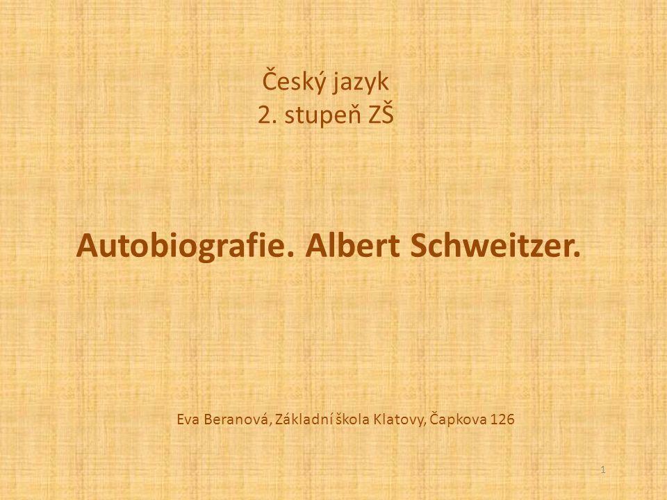 Autobiografie. Albert Schweitzer. Český jazyk 2. stupeň ZŠ Eva Beranová, Základní škola Klatovy, Čapkova 126 1