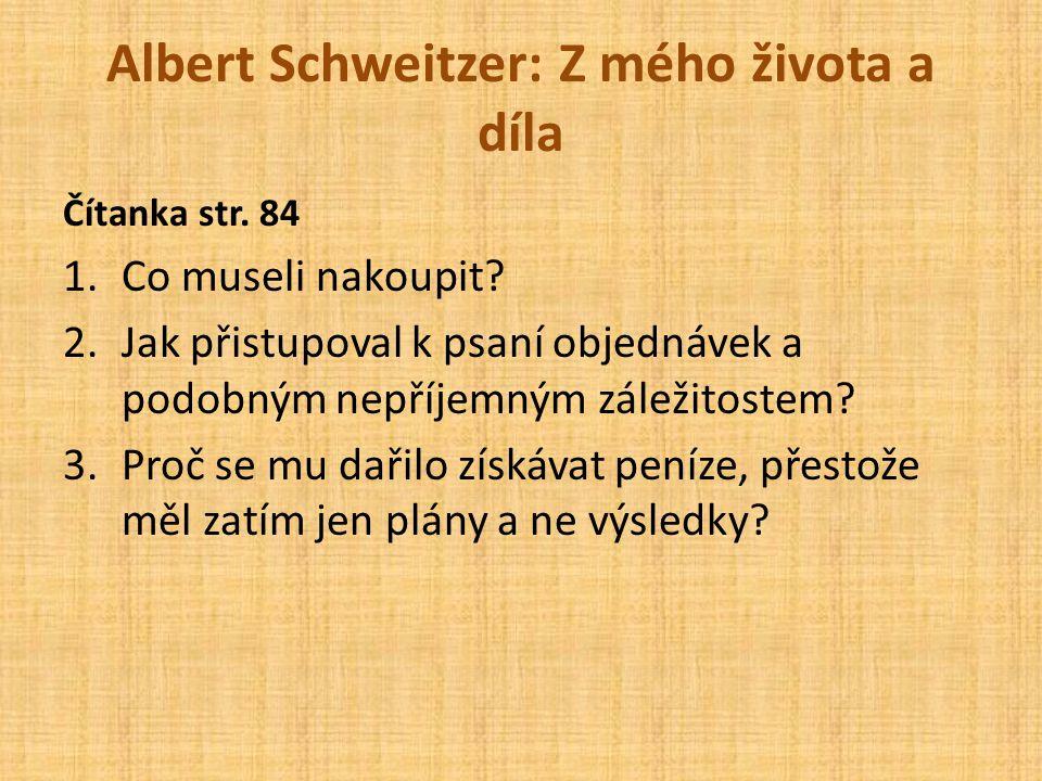 Albert Schweitzer: Z mého života a díla Čítanka str. 84 1.Co museli nakoupit? 2.Jak přistupoval k psaní objednávek a podobným nepříjemným záležitostem