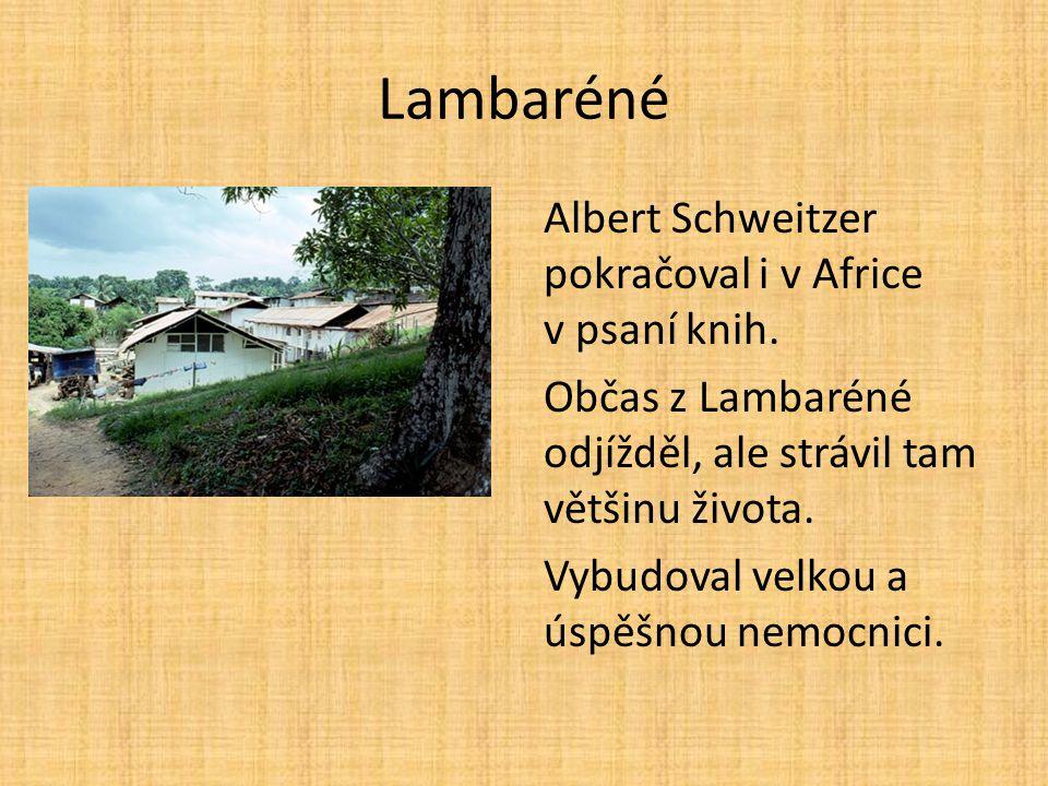 Lambaréné Albert Schweitzer pokračoval i v Africe v psaní knih. Občas z Lambaréné odjížděl, ale strávil tam většinu života. Vybudoval velkou a úspěšno