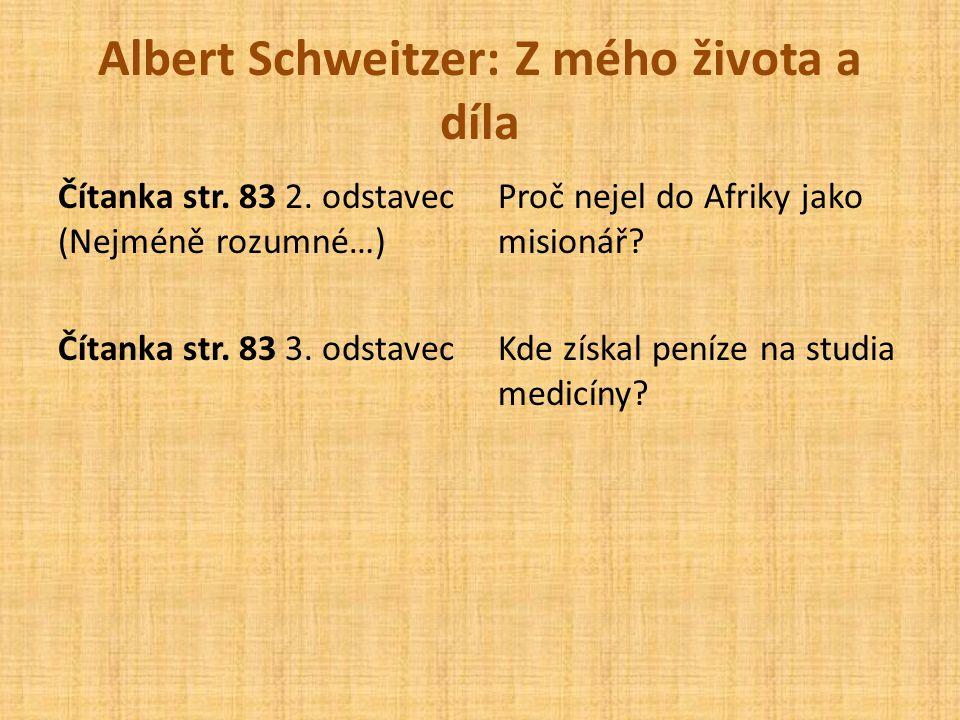 Albert Schweitzer: Z mého života a díla Čítanka str. 83 2. odstavec (Nejméně rozumné…) Čítanka str. 83 3. odstavec Proč nejel do Afriky jako misionář?