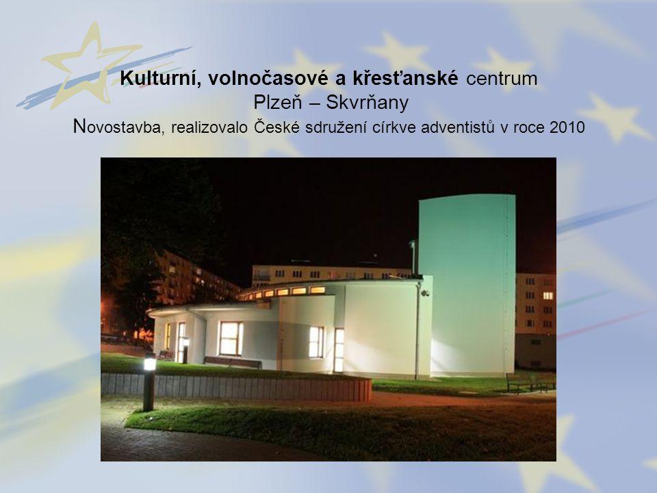 Kulturní, volnočasové a křesťanské centrum Plzeň – Skvrňany N ovostavba, realizovalo České sdružení církve adventistů v roce 2010