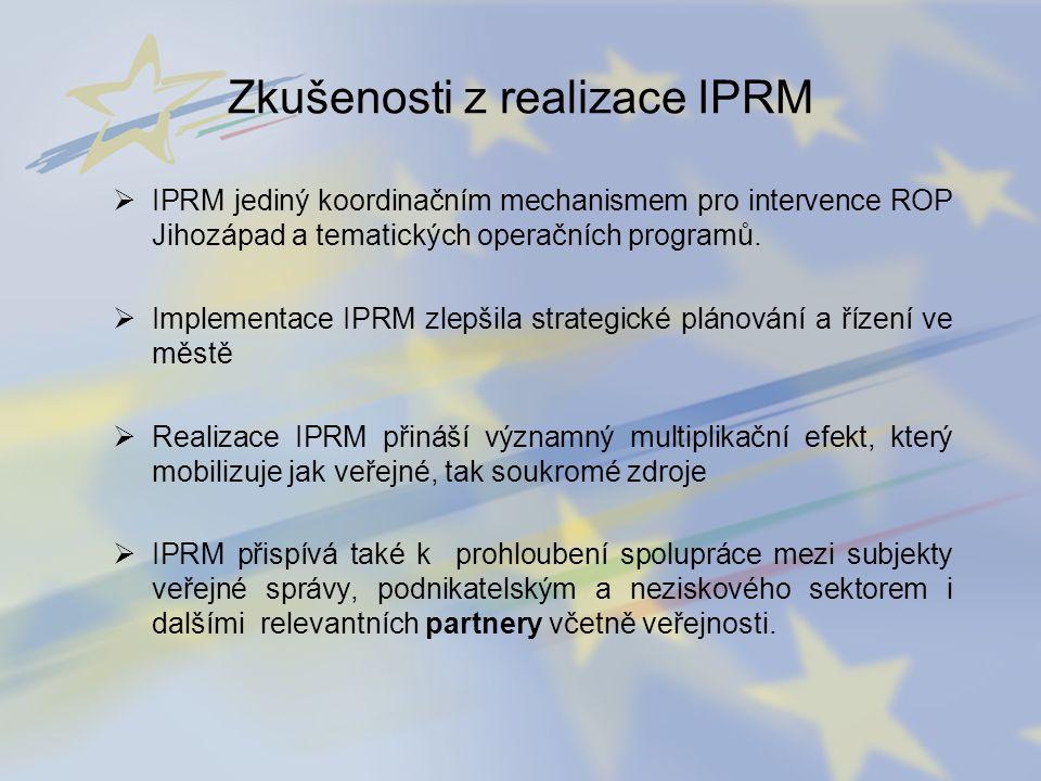 Zkušenosti z realizace IPRM  IPRM jediný koordinačním mechanismem pro intervence ROP Jihozápad a tematických operačních programů.  Implementace IPRM