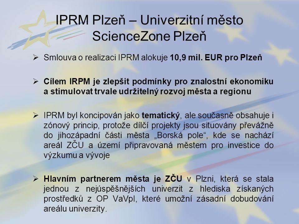 Smlouva o realizaci IPRM alokuje 10,9 mil. EUR pro Plzeň  Cílem IRPM je zlepšit podmínky pro znalostní ekonomiku a stimulovat trvale udržitelný roz