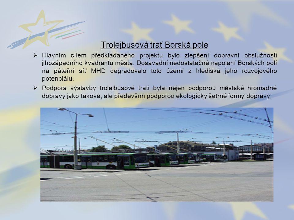 Trolejbusová trať Borská pole  Hlavním cílem předkládaného projektu bylo zlepšení dopravní obslužnosti jihozápadního kvadrantu města. Dosavadní nedos