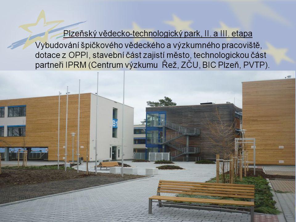 Plzeňský vědecko-technologický park, II. a III. etapa Vybudování špičkového vědeckého a výzkumného pracoviště, dotace z OPPI, stavební část zajistí mě