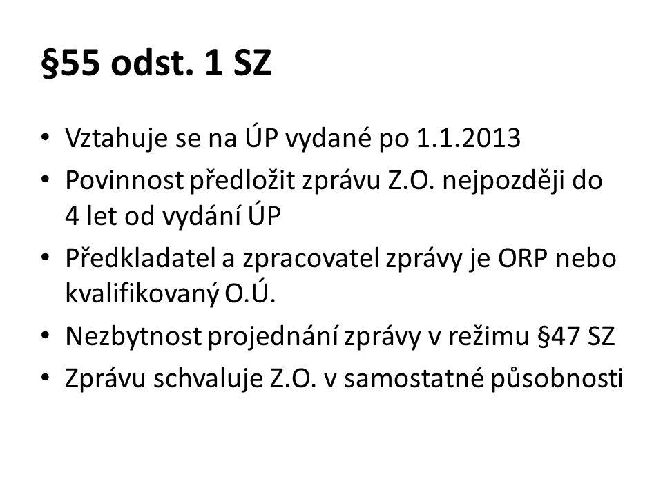 §55 odst. 1 SZ • Vztahuje se na ÚP vydané po 1.1.2013 • Povinnost předložit zprávu Z.O.
