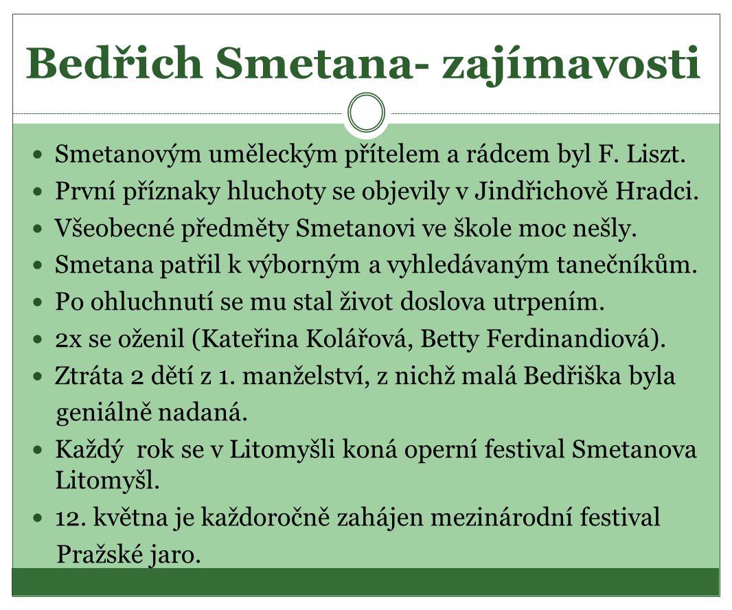Bedřich Smetana- zajímavosti  Smetanovým uměleckým přítelem a rádcem byl F. Liszt.  První příznaky hluchoty se objevily v Jindřichově Hradci.  Všeo