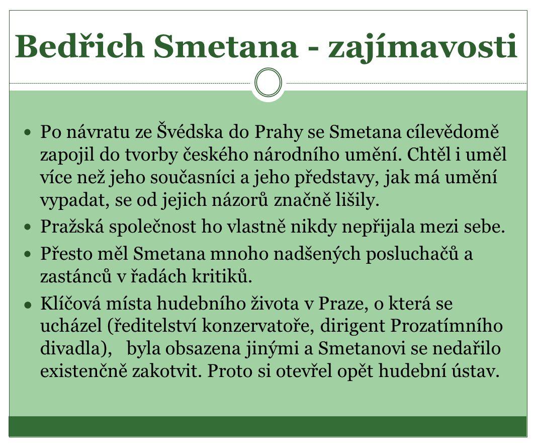Bedřich Smetana - zajímavosti  Po návratu ze Švédska do Prahy se Smetana cílevědomě zapojil do tvorby českého národního umění. Chtěl i uměl více než