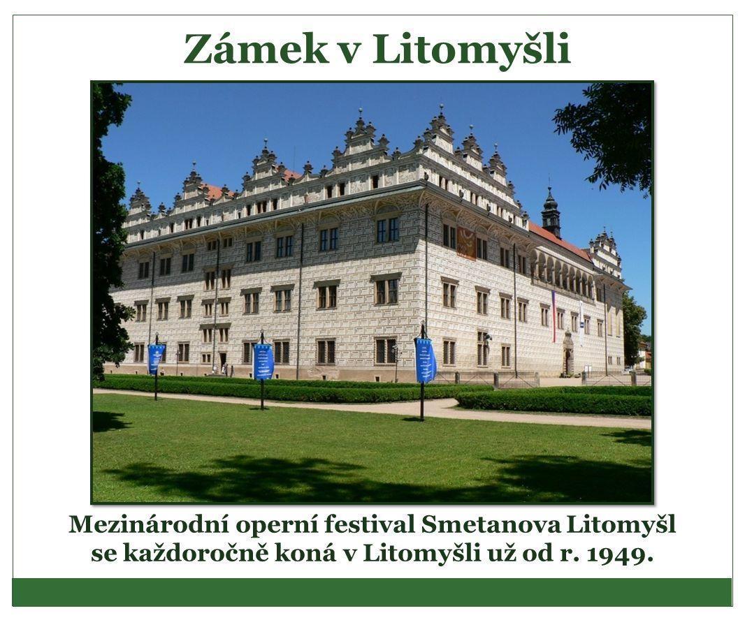 Zámek v Litomyšli Mezinárodní operní festival Smetanova Litomyšl se každoročně koná v Litomyšli už od r. 1949.