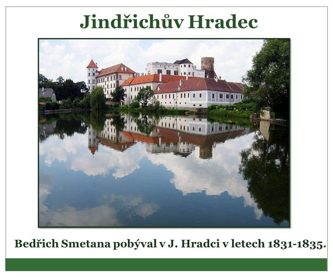 Jindřichův Hradec Bedřich Smetana pobýval v J. Hradci v letech 1831-1835.