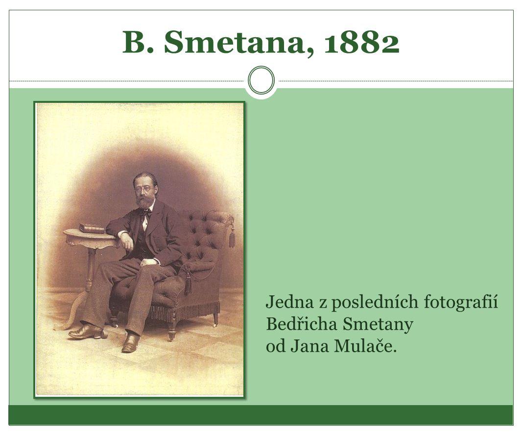 B. Smetana, 1882 Jedna z posledních fotografií Bedřicha Smetany od Jana Mulače.