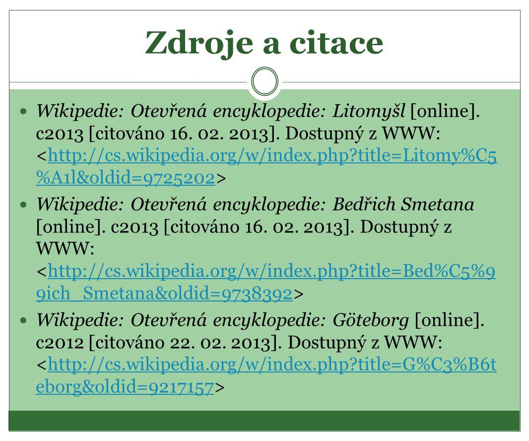 Zdroje a citace  Wikipedie: Otevřená encyklopedie: Litomyšl [online]. c2013 [citováno 16. 02. 2013]. Dostupný z WWW: http://cs.wikipedia.org/w/index.