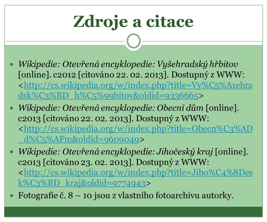 Zdroje a citace  Wikipedie: Otevřená encyklopedie: Vyšehradský hřbitov [online]. c2012 [citováno 22. 02. 2013]. Dostupný z WWW: http://cs.wikipedia.o