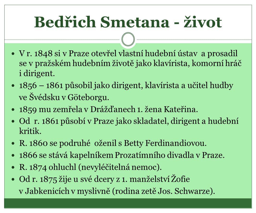 Bedřich Smetana - život  V r. 1848 si v Praze otevřel vlastní hudební ústav a prosadil se v pražském hudebním životě jako klavírista, komorní hráč i