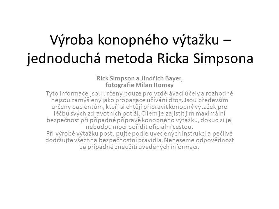 Výroba konopného výtažku – jednoduchá metoda Ricka Simpsona Rick Simpson a Jindřich Bayer, fotografie Milan Romsy Tyto informace jsou určeny pouze pro