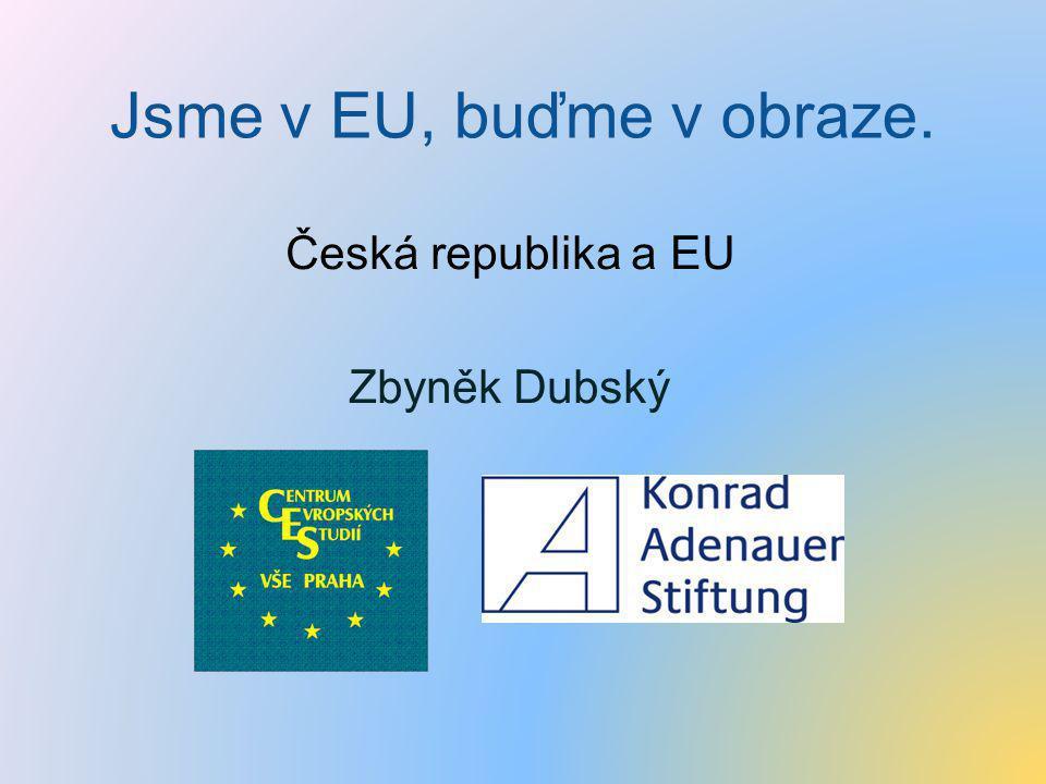 Jsme v EU, buďme v obraze. Česká republika a EU Zbyněk Dubský