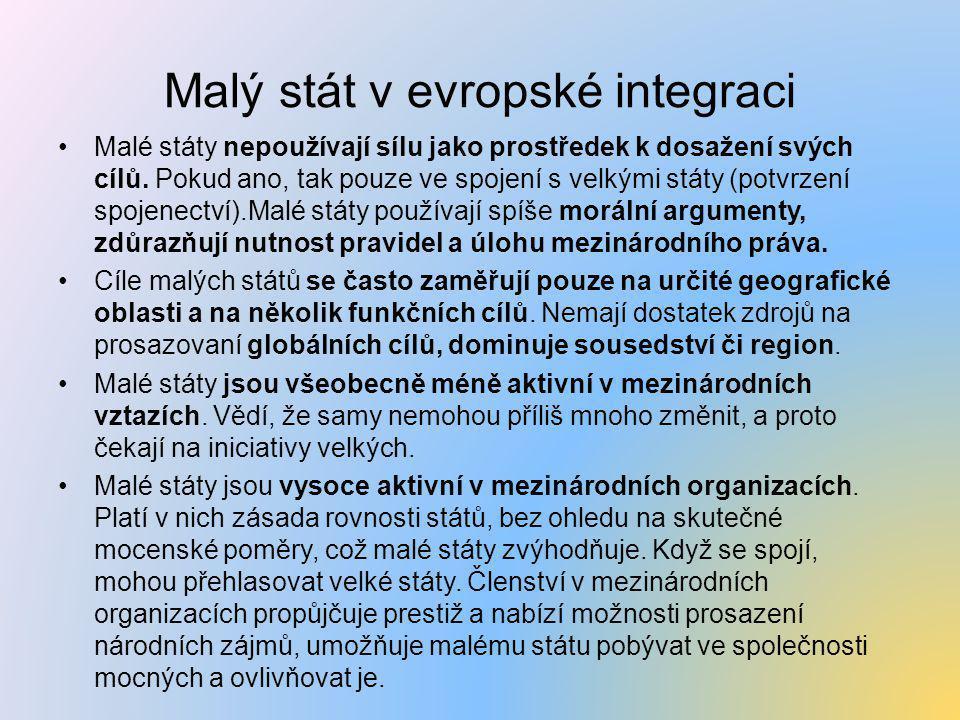 Malý stát v evropské integraci •Malé státy nepoužívají sílu jako prostředek k dosažení svých cílů. Pokud ano, tak pouze ve spojení s velkými státy (po