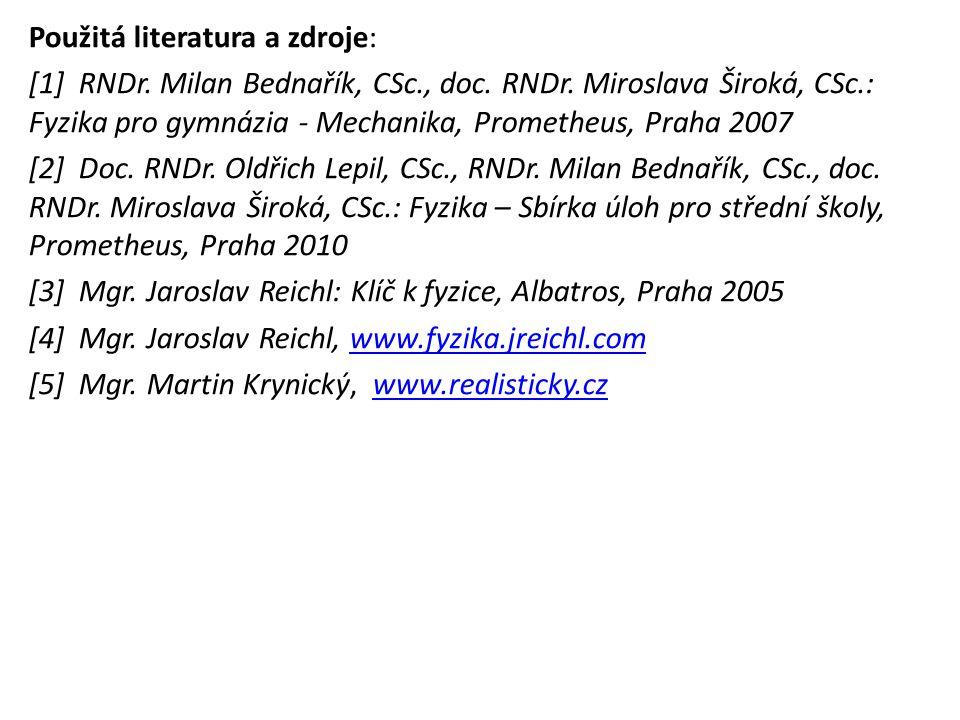 Použitá literatura a zdroje: [1] RNDr. Milan Bednařík, CSc., doc. RNDr. Miroslava Široká, CSc.: Fyzika pro gymnázia - Mechanika, Prometheus, Praha 200