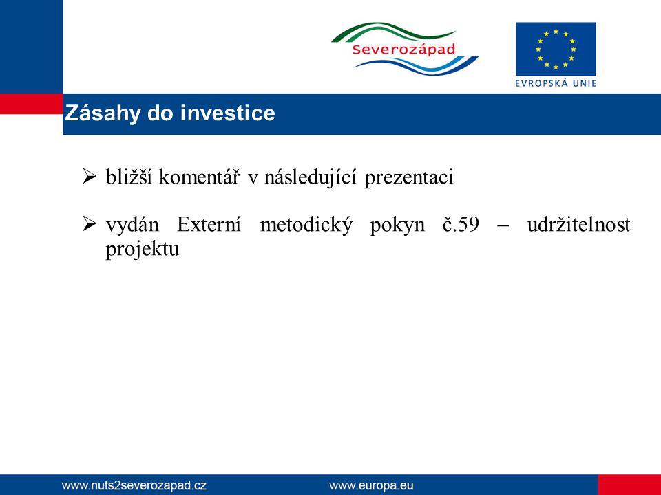  bližší komentář v následující prezentaci  vydán Externí metodický pokyn č.59 – udržitelnost projektu Zásahy do investice