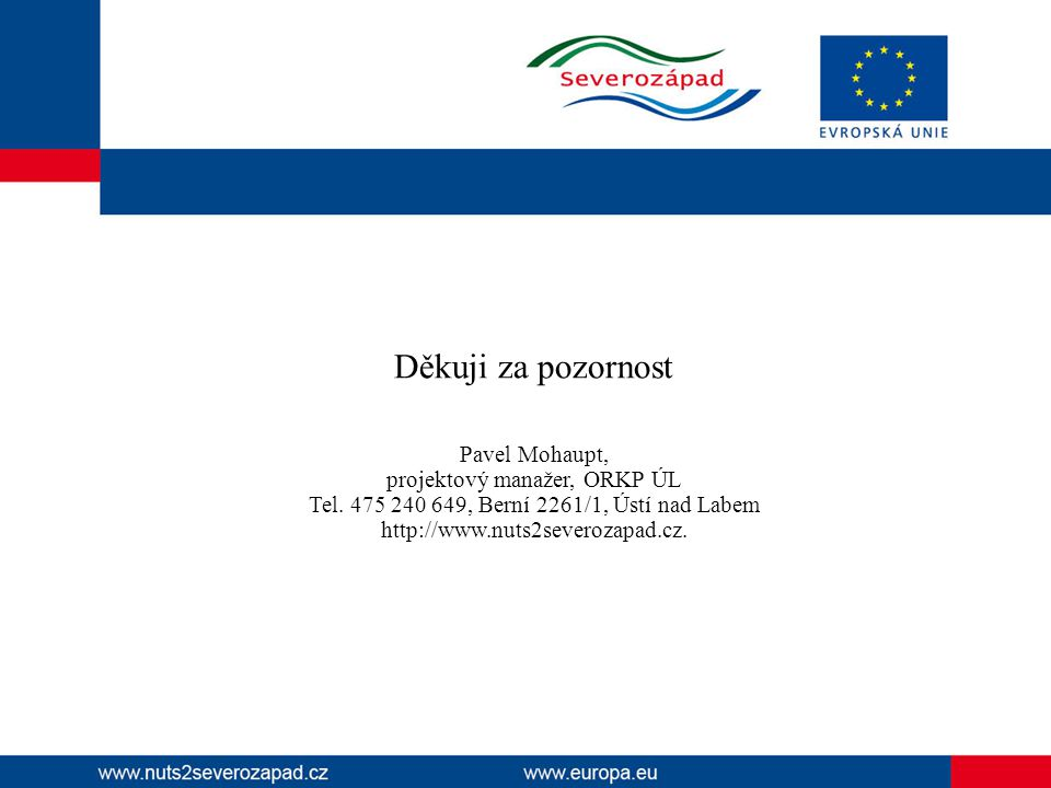 Děkuji za pozornost Pavel Mohaupt, projektový manažer, ORKP ÚL Tel. 475 240 649, Berní 2261/1, Ústí nad Labem http://www.nuts2severozapad.cz.