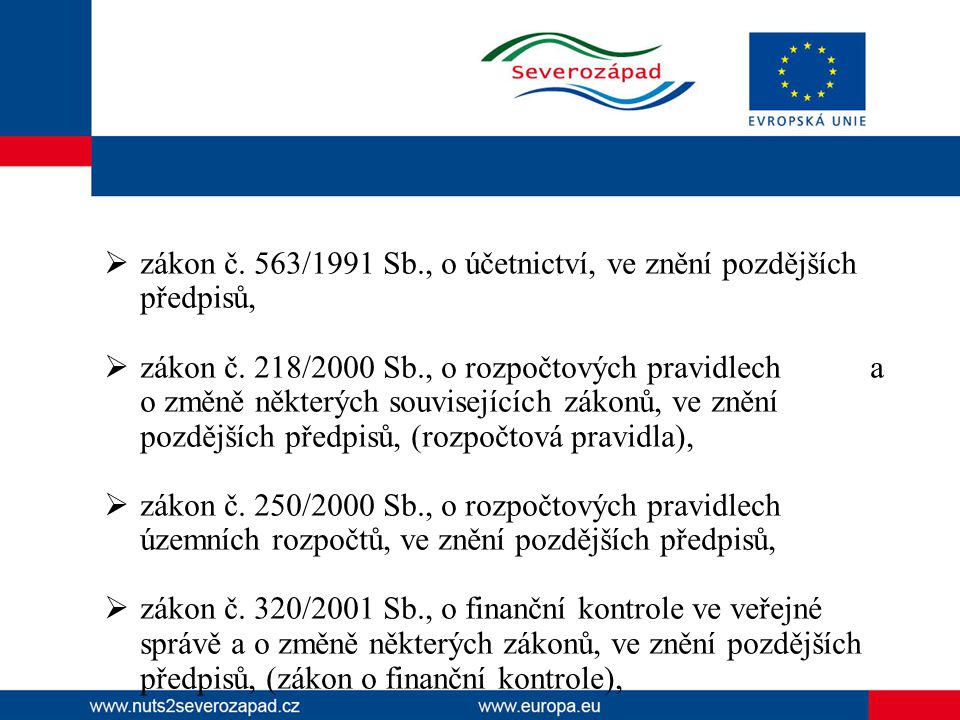  zákon č. 563/1991 Sb., o účetnictví, ve znění pozdějších předpisů,  zákon č. 218/2000 Sb., o rozpočtových pravidlech a o změně některých souvisejíc
