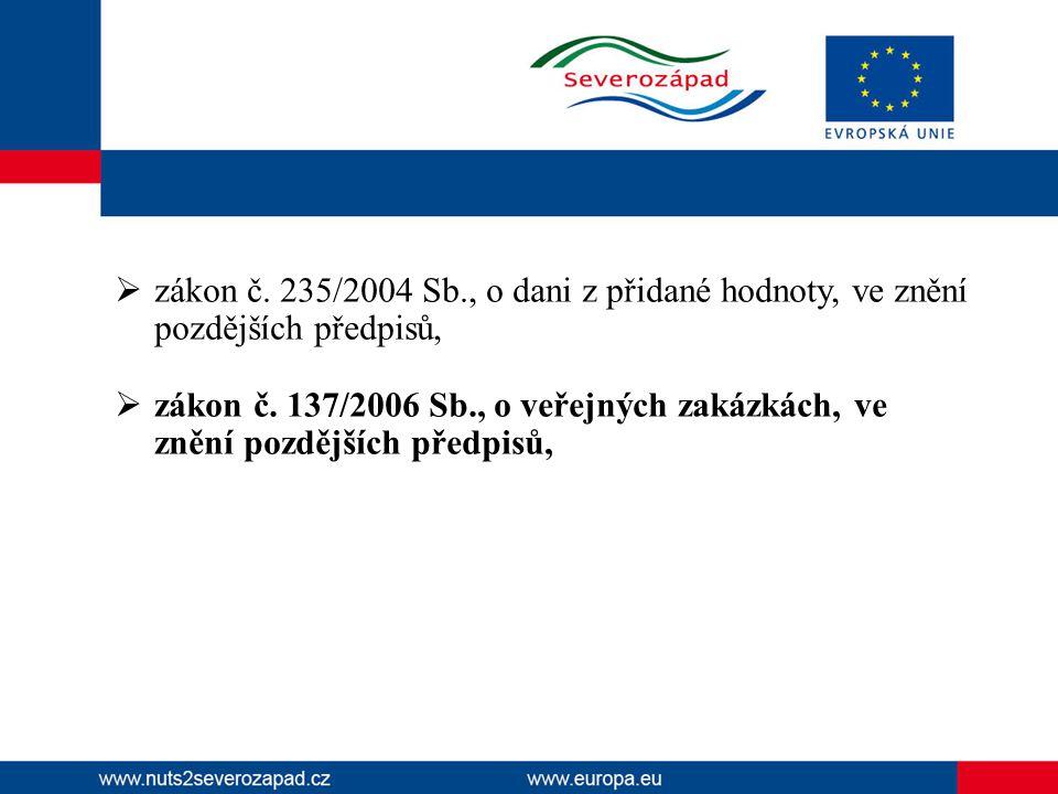  zákon č. 235/2004 Sb., o dani z přidané hodnoty, ve znění pozdějších předpisů,  zákon č. 137/2006 Sb., o veřejných zakázkách, ve znění pozdějších p