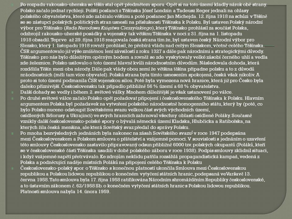  Po rozpadu rakousko-uherska se t ě šín stal op ě t p ř edm ě tem sporu. Op ě t si na toto území kladly nárok ob ě strany. Polsko za č alo jednat ryc