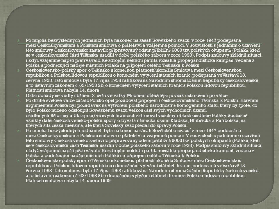  Po mnoha bezvýsledných jednáních byla nakonec na zásah Sov ě tského svazu [ v roce 1947 podepsána mezi Č eskoslovenskem a Polskem smlouva o p ř átel