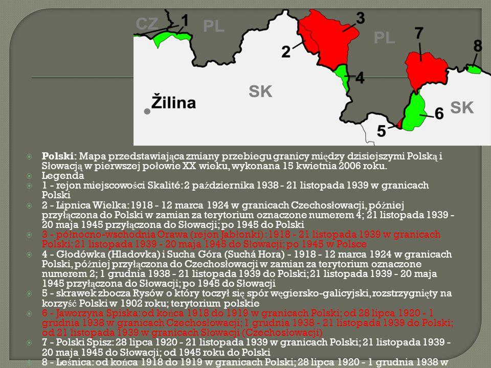 Polski: Mapa przedstawiaj ą ca zmiany przebiegu granicy mi ę dzy dzisiejszymi Polsk ą i S ł owacj ą w pierwszej po ł owie XX wieku, wykonana 15 kwie