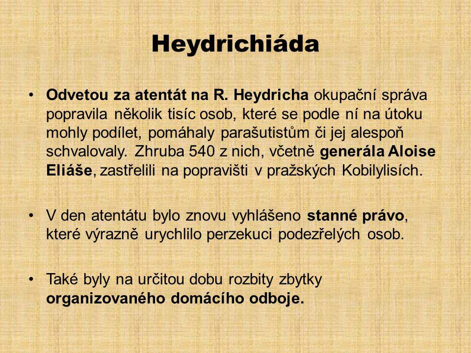 Heydrichiáda •Odvetou za atentát na R. Heydricha okupační správa popravila několik tisíc osob, které se podle ní na útoku mohly podílet, pomáhaly para