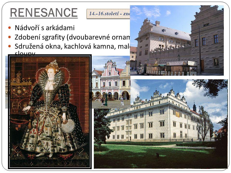 RENESANCE  Nádvoří s arkádami  Zdobení sgrafity (dvoubarevné ornamenty na omítce)  Sdružená okna, kachlová kamna, malovaný nábytek, pilíře, sloupy