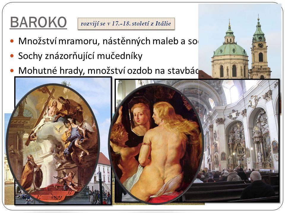 BAROKO  Množství mramoru, nástěnných maleb a soch  Sochy znázorňující mučedníky  Mohutné hrady, množství ozdob na stavbách rozvijí se v 17.-18. sto