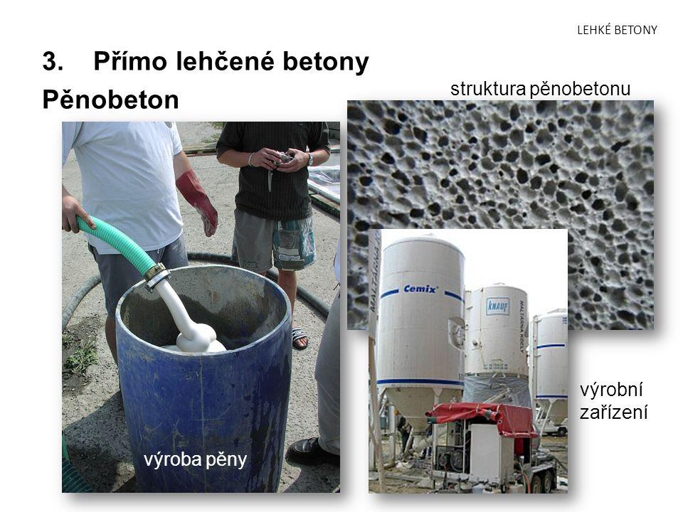 LEHKÉ BETONY 3. Přímo lehčené betony Pěnobeton výroba pěny struktura pěnobetonu výrobní zařízení
