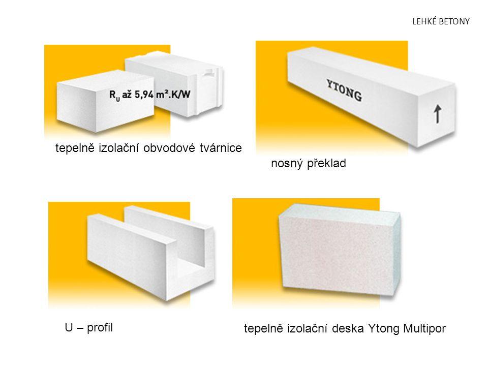 LEHKÉ BETONY tepelně izolační obvodové tvárnice nosný překlad U – profil tepelně izolační deska Ytong Multipor