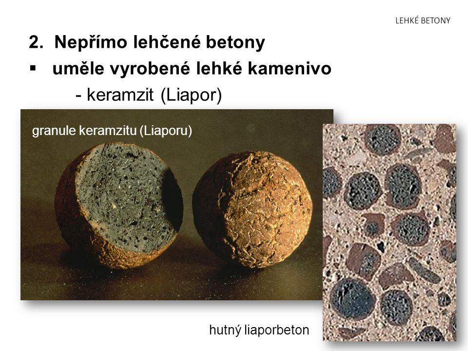 LEHKÉ BETONY 2. Nepřímo lehčené betony  uměle vyrobené lehké kamenivo - keramzit (Liapor) granule keramzitu (Liaporu) hutný liaporbeton