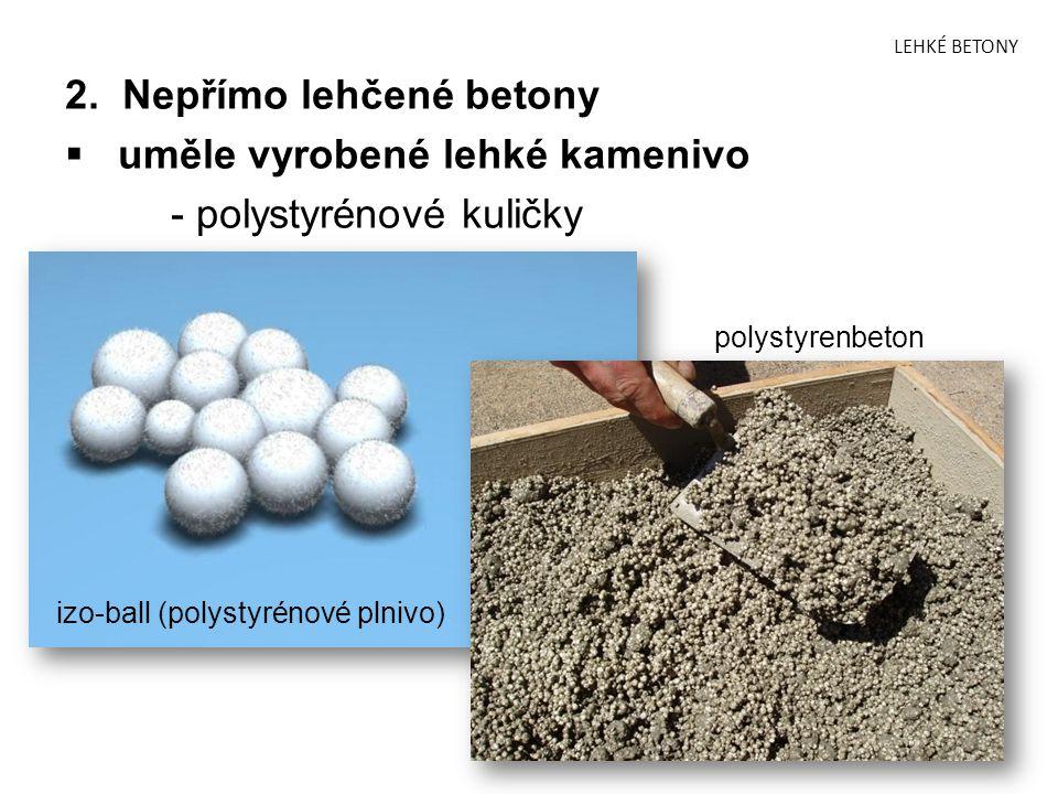 LEHKÉ BETONY 2. Nepřímo lehčené betony  uměle vyrobené lehké kamenivo - polystyrénové kuličky izo-ball (polystyrénové plnivo) polystyrenbeton