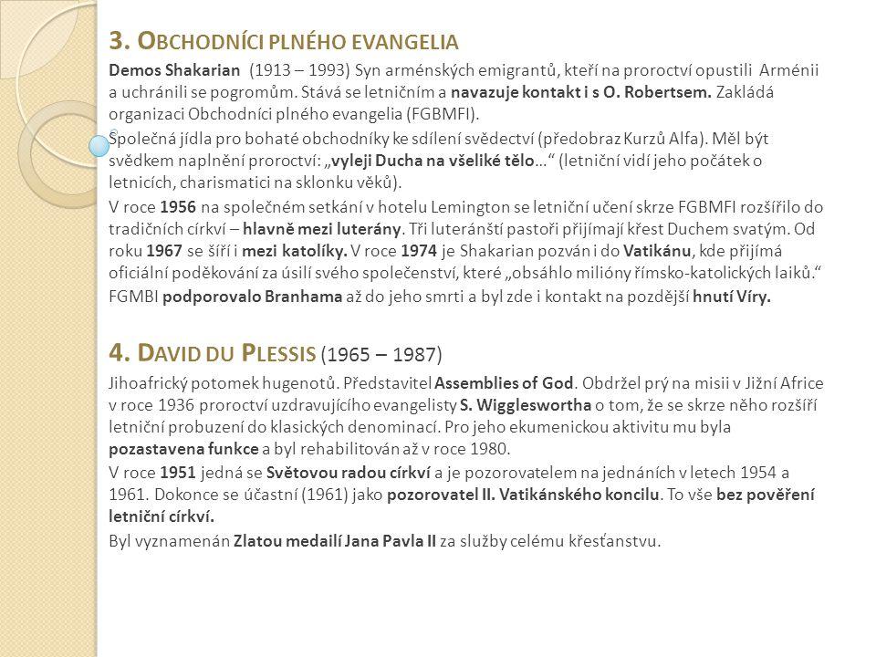3. O BCHODNÍCI PLNÉHO EVANGELIA Demos Shakarian (1913 – 1993) Syn arménských emigrantů, kteří na proroctví opustili Arménii a uchránili se pogromům. S