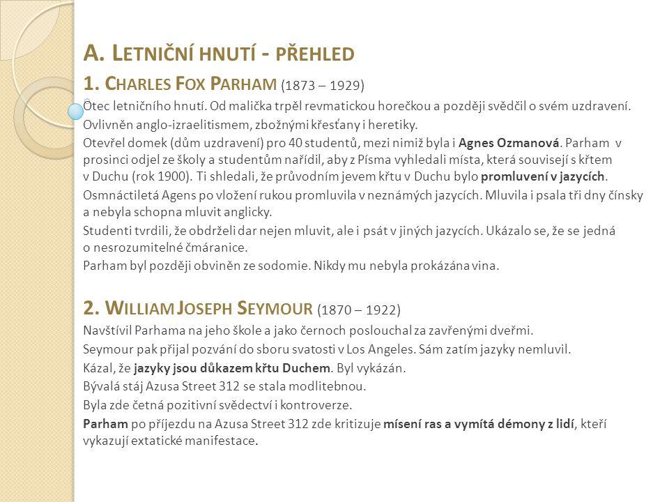A.L ETNIČNÍ HNUTÍ - PŘEHLED 1. C HARLES F OX P ARHAM (1873 – 1929) Otec letničního hnutí.