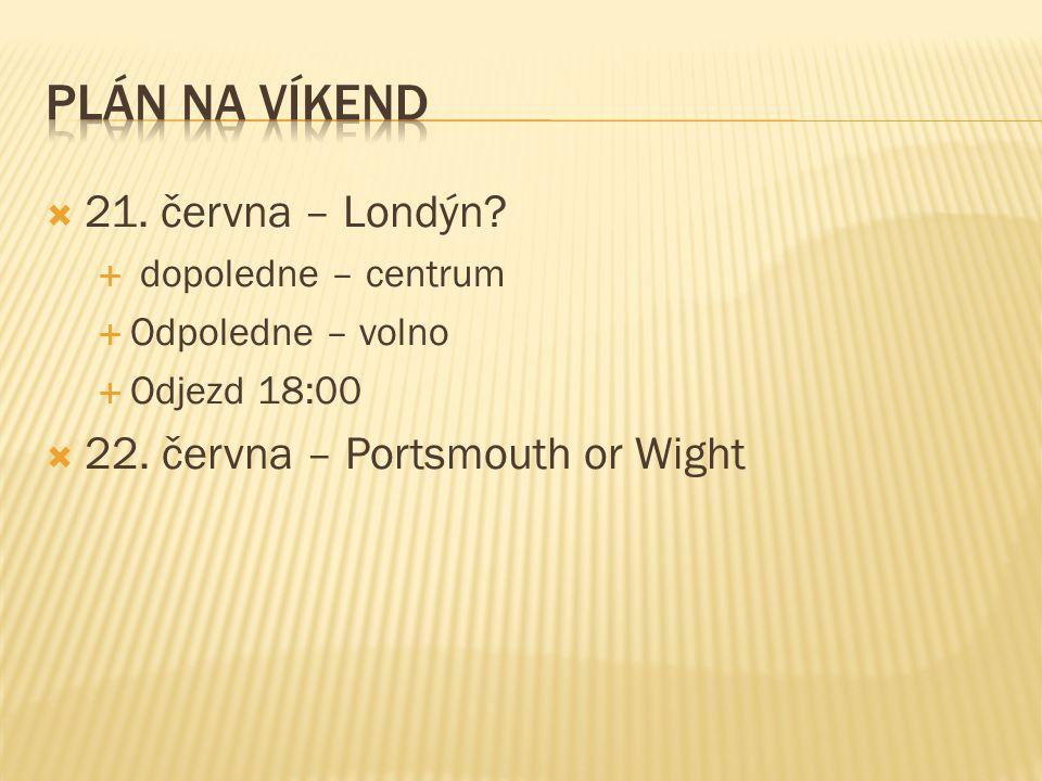  21. června – Londýn?  dopoledne – centrum  Odpoledne – volno  Odjezd 18:00  22. června – Portsmouth or Wight