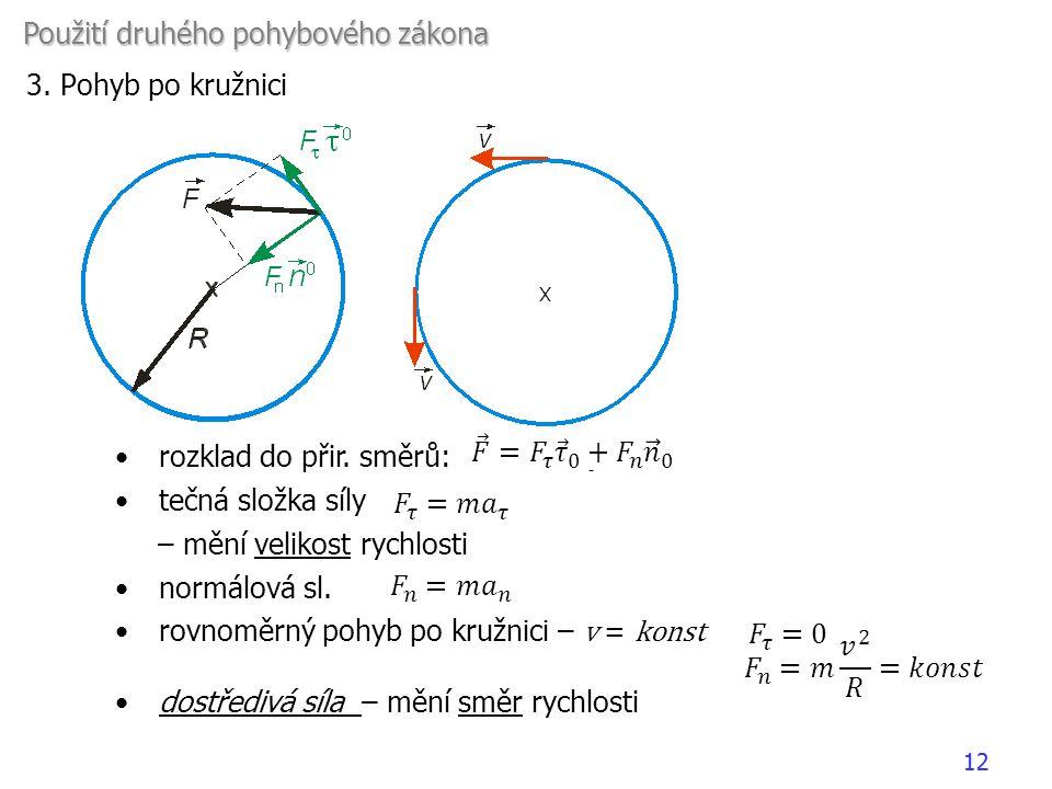 •rozklad do přir. směrů: •tečná složka síly – mění velikost rychlosti •normálová sl. •rovnoměrný pohyb po kružnici – v = konst •dostředivá síla – mění