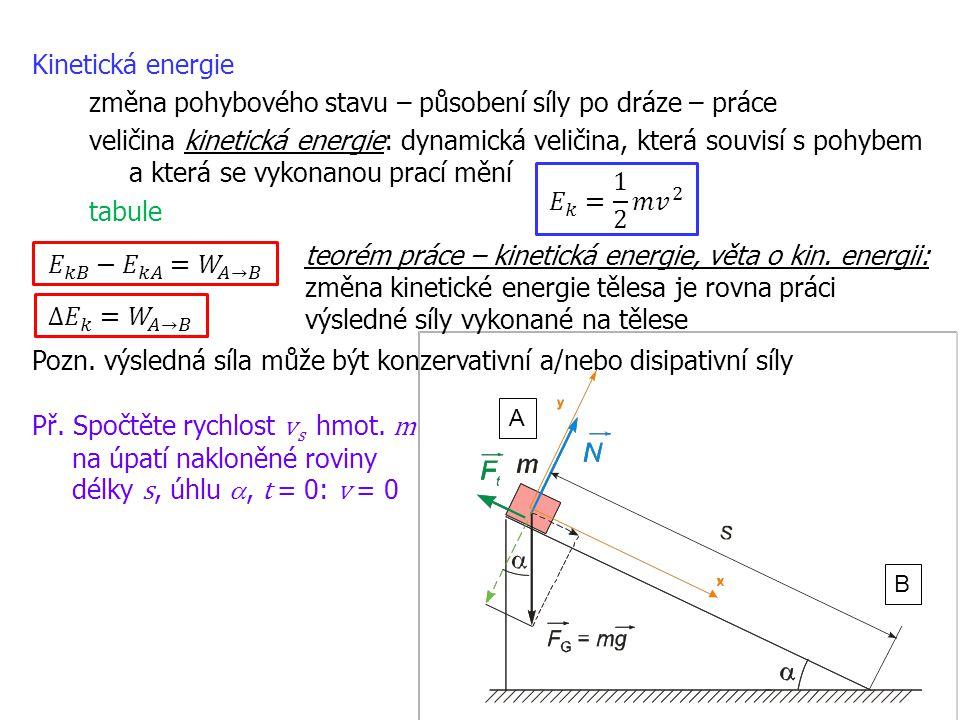 17 Kinetická energie změna pohybového stavu – působení síly po dráze – práce veličina kinetická energie: dynamická veličina, která souvisí s pohybem a která se vykonanou prací mění tabule Pozn.