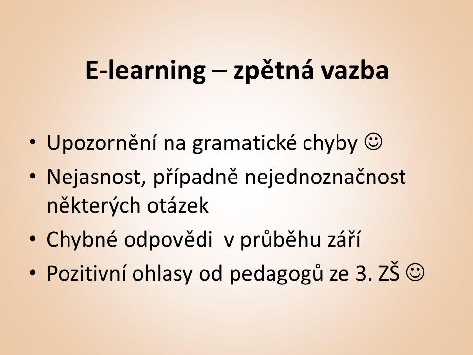 E-learning – zpětná vazba • Upozornění na gramatické chyby  • Nejasnost, případně nejednoznačnost některých otázek • Chybné odpovědi v průběhu září • Pozitivní ohlasy od pedagogů ze 3.