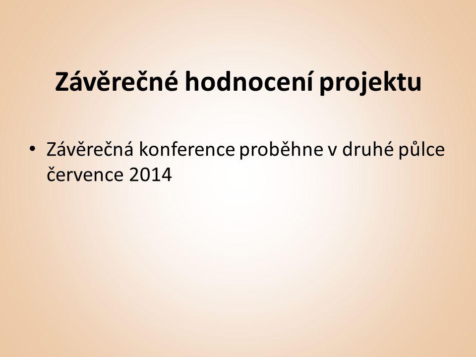 Závěrečné hodnocení projektu • Závěrečná konference proběhne v druhé půlce července 2014