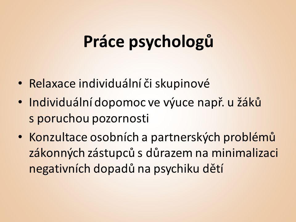 Práce psychologů • Relaxace individuální či skupinové • Individuální dopomoc ve výuce např.