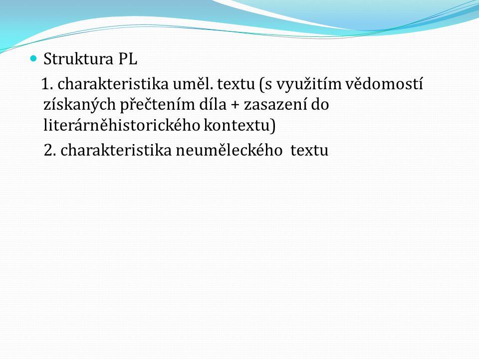  Struktura PL 1. charakteristika uměl. textu (s využitím vědomostí získaných přečtením díla + zasazení do literárněhistorického kontextu) 2. charakte