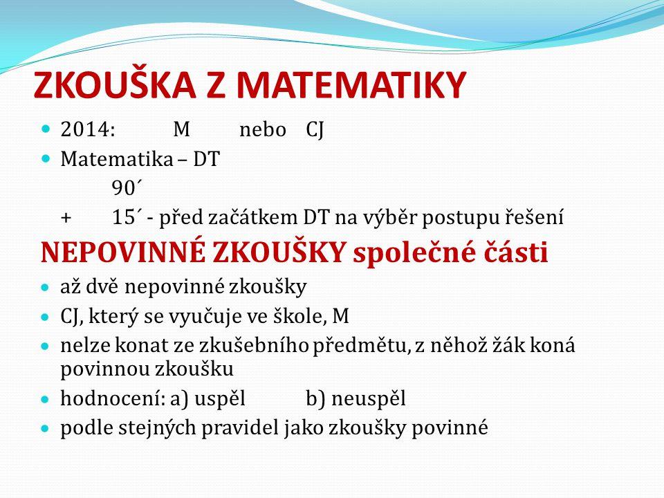 ZKOUŠKA Z MATEMATIKY  2014: M neboCJ  Matematika – DT 90´ + 15´ - před začátkem DT na výběr postupu řešení NEPOVINNÉ ZKOUŠKY společné části  až dvě