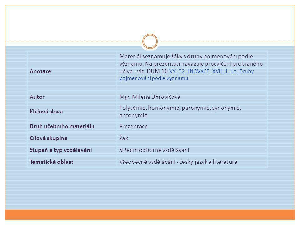 Anotace Materiál seznamuje žáky s druhy pojmenování podle významu. Na prezentaci navazuje procvičení probraného učiva - viz. DUM 10 VY_32_INOVACE_XVII